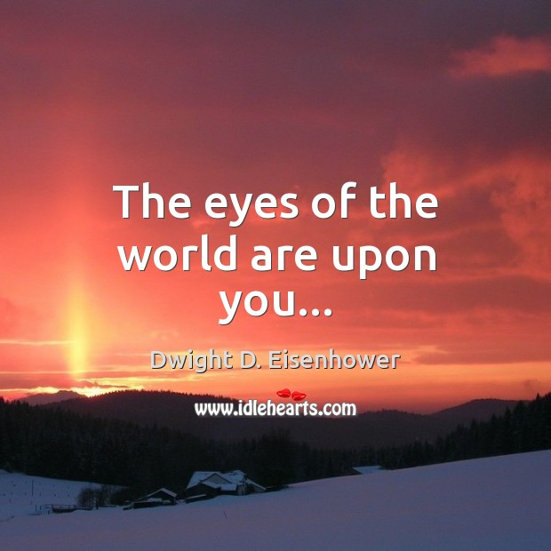 Image, The eyes of the world are upon you…