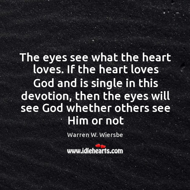 The eyes see what the heart loves. If the heart loves God Image
