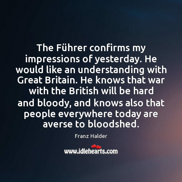The Führer confirms my impressions of yesterday. He would like an Image