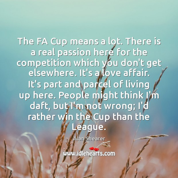The FA Cup means a lot. There is a real passion here Image