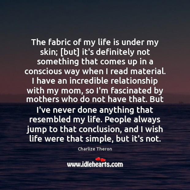 The fabric of my life is under my skin; [but] it's definitely Image