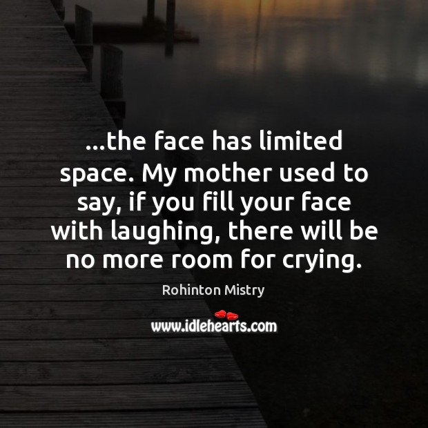 …the face has limited space. My mother used to say, if you Image