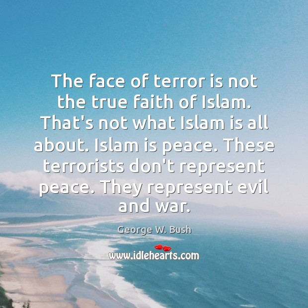 Image, The face of terror is not the true faith of Islam. That's