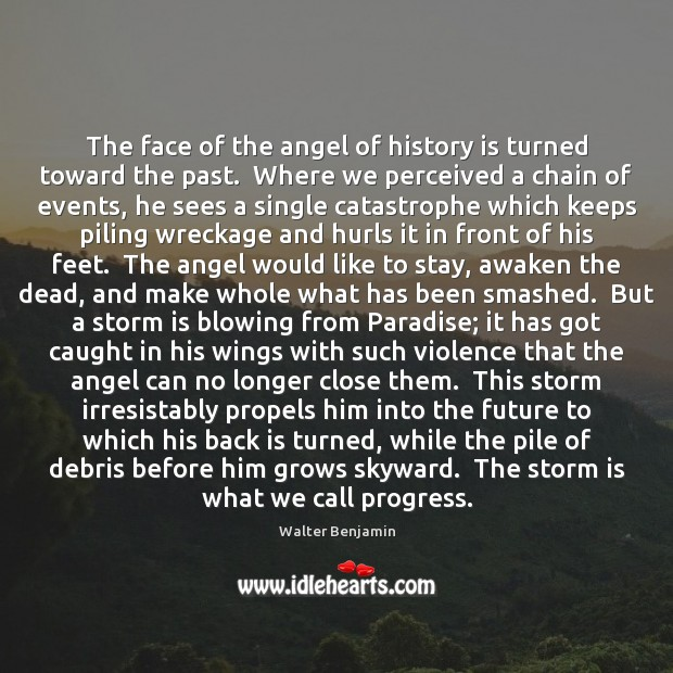 The face of the angel of history is turned toward the past. Image