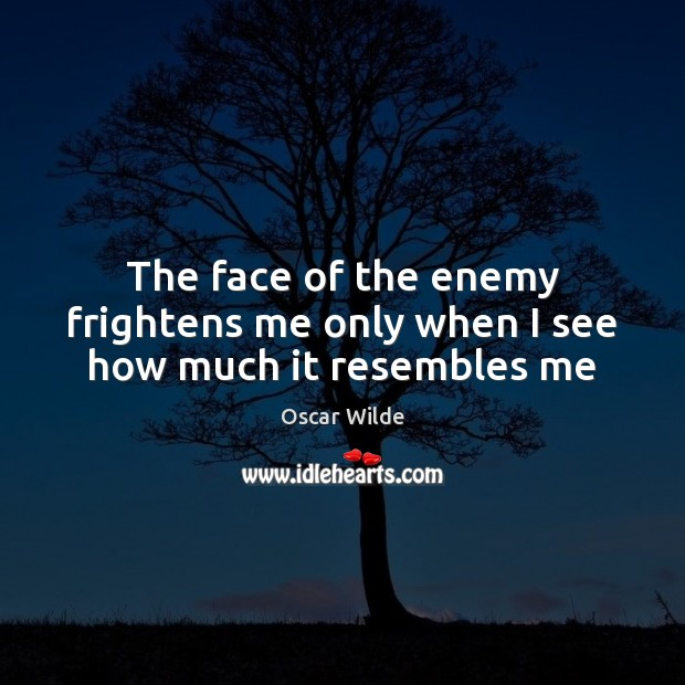 Image, The face of the enemy frightens me only when I see how much it resembles me