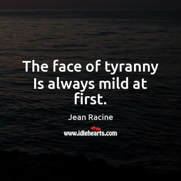 Image, The face of tyranny Is always mild at first.
