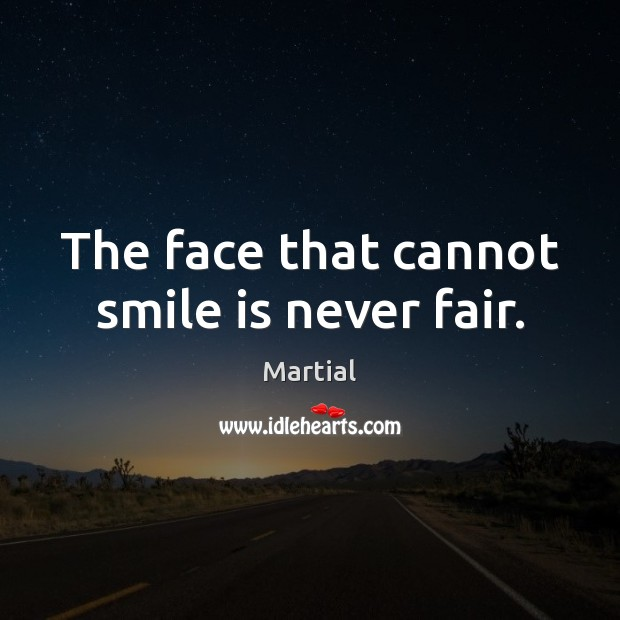 The face that cannot smile is never fair. Smile Quotes Image
