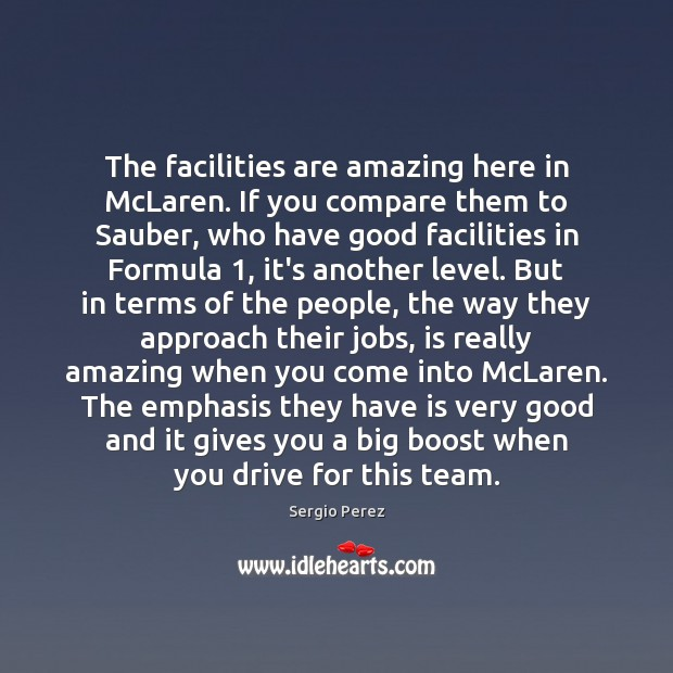 The facilities are amazing here in McLaren. If you compare them to Compare Quotes Image