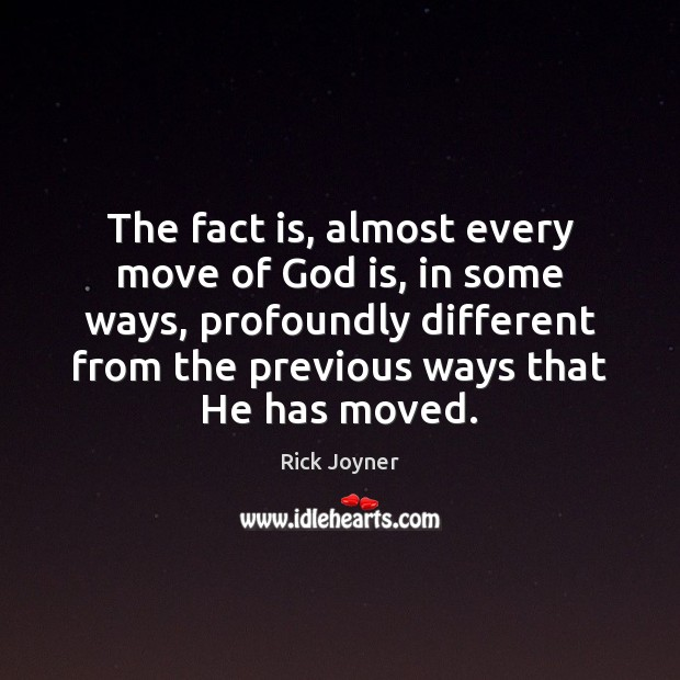 The fact is, almost every move of God is, in some ways, Rick Joyner Picture Quote
