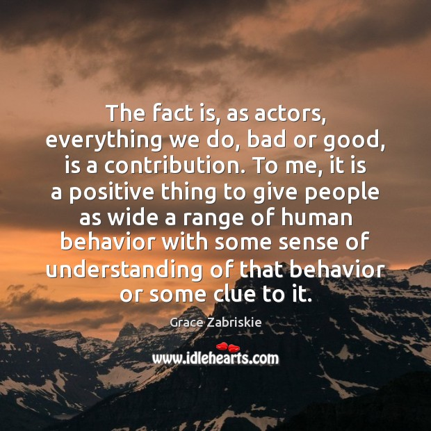 The fact is, as actors, everything we do, bad or good, is Image