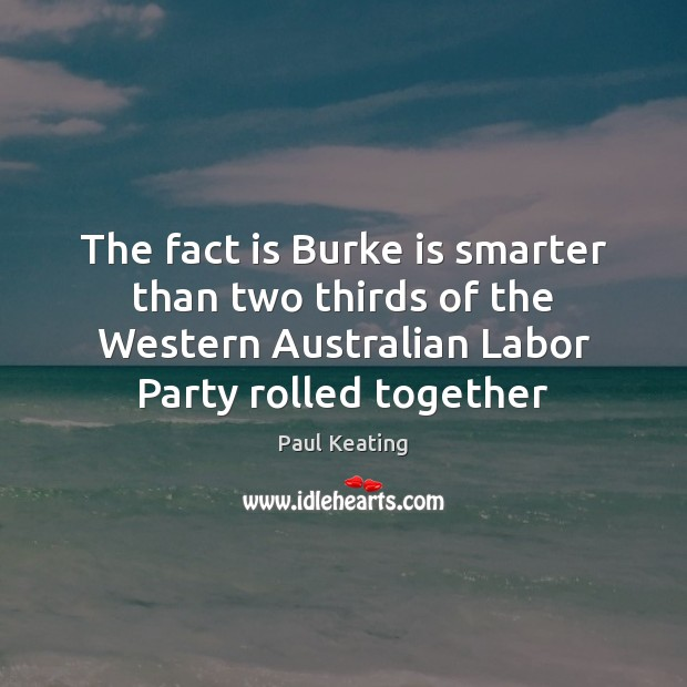 The fact is Burke is smarter than two thirds of the Western Image