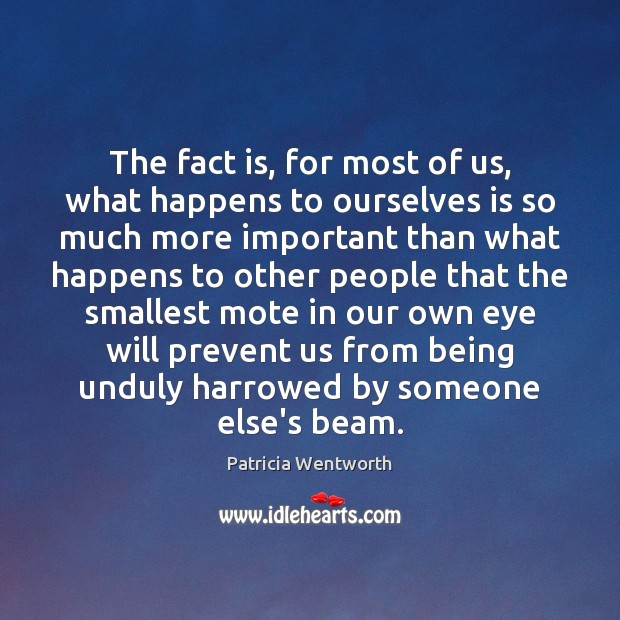 The fact is, for most of us, what happens to ourselves is Image