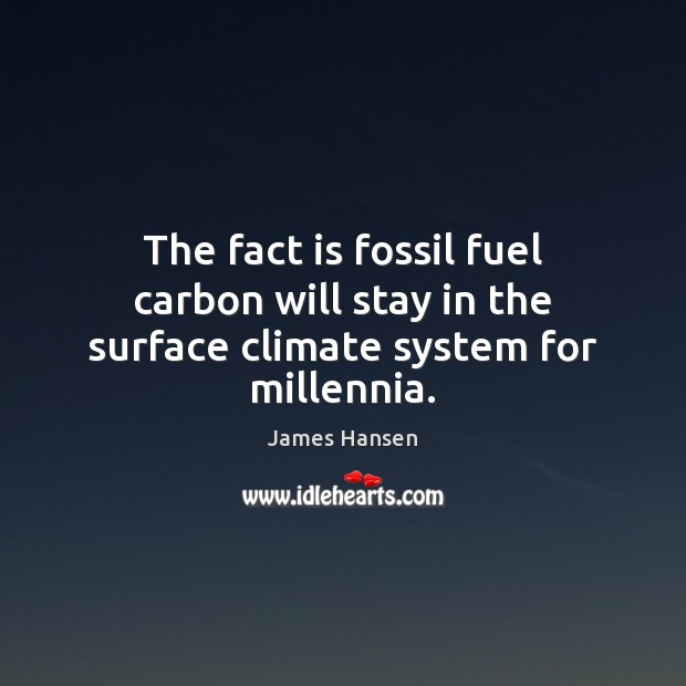 The fact is fossil fuel carbon will stay in the surface climate system for millennia. Image