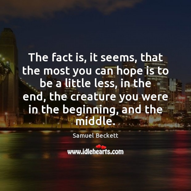 The fact is, it seems, that the most you can hope is Samuel Beckett Picture Quote