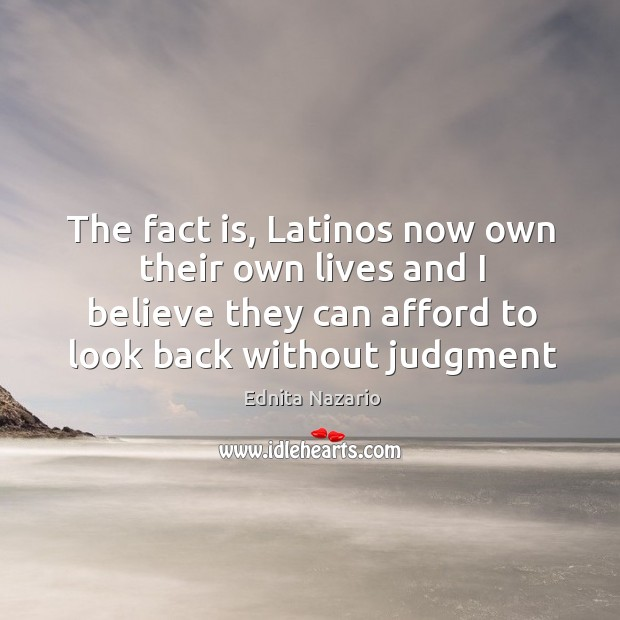 The fact is, Latinos now own their own lives and I believe Image