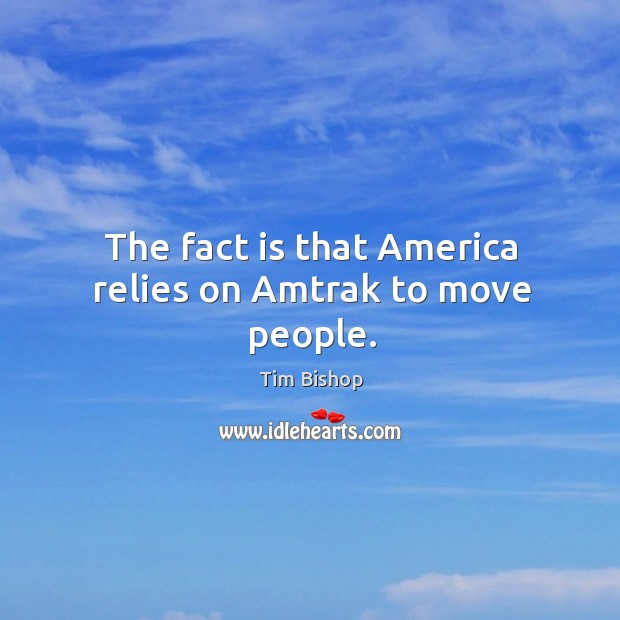 Image, The fact is that america relies on amtrak to move people.