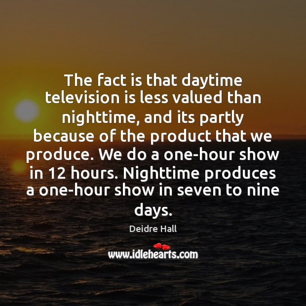 The fact is that daytime television is less valued than nighttime, and Television Quotes Image