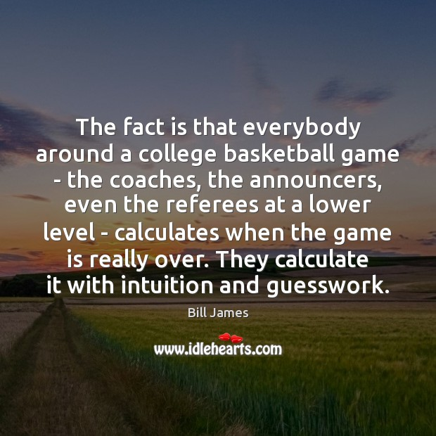The fact is that everybody around a college basketball game – the Image
