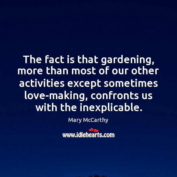 The fact is that gardening, more than most of our other activities Mary McCarthy Picture Quote