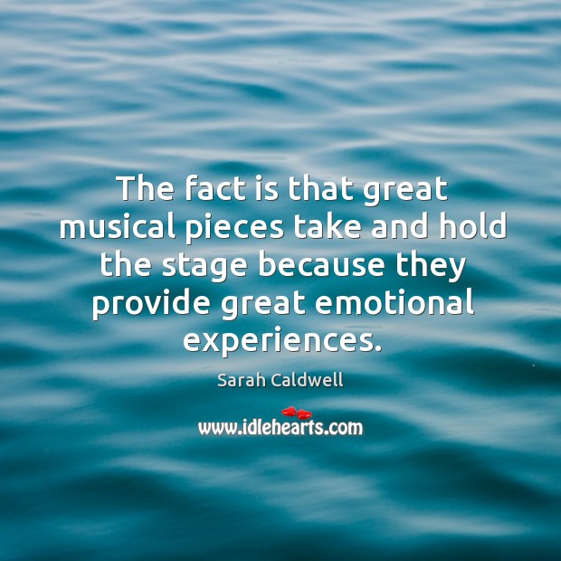The fact is that great musical pieces take and hold the stage because they provide great emotional experiences. Image