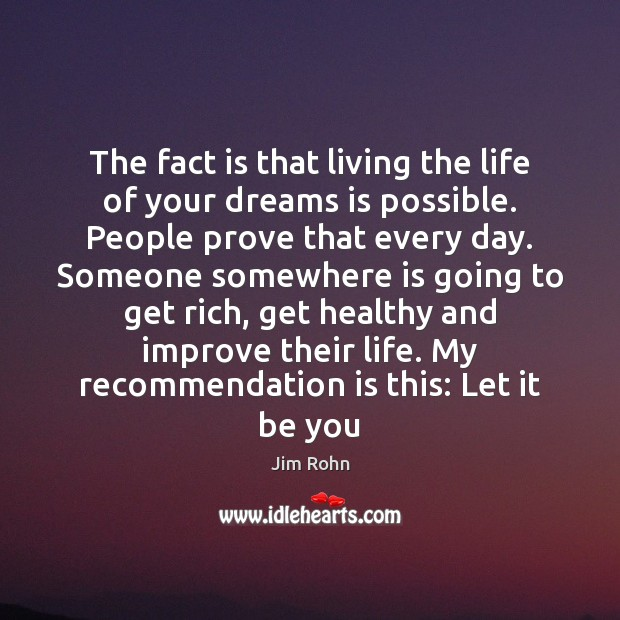 The fact is that living the life of your dreams is possible. Image