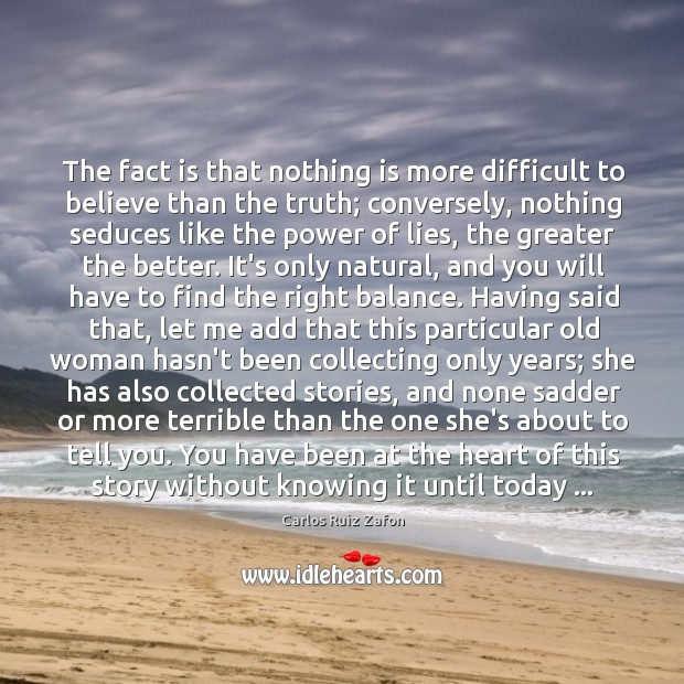 Image, The fact is that nothing is more difficult to believe than the