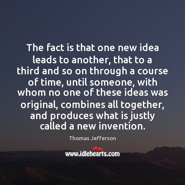 The fact is that one new idea leads to another, that to Image