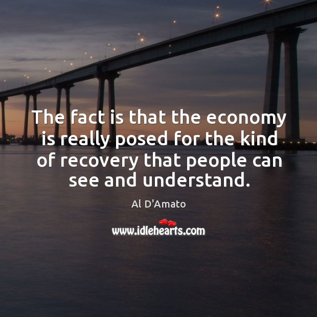 Image, The fact is that the economy is really posed for the kind of recovery that people can see and understand.