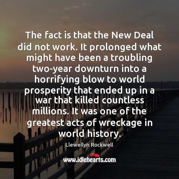 The fact is that the New Deal did not work. It prolonged Image