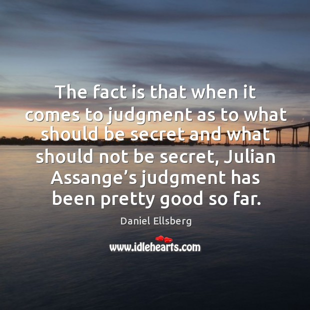 Image, The fact is that when it comes to judgment as to what should be secret and what should