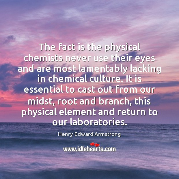 The fact is the physical chemists never use their eyes and are Culture Quotes Image