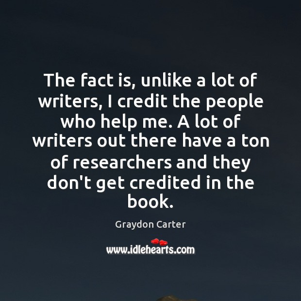 The fact is, unlike a lot of writers, I credit the people Image