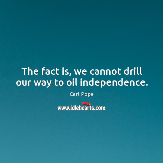 Image, The fact is, we cannot drill our way to oil independence.