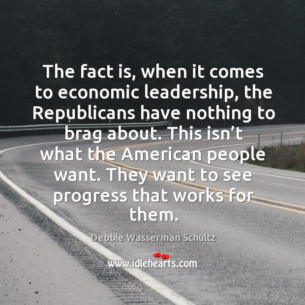 The fact is, when it comes to economic leadership, the republicans have nothing to brag about. Image