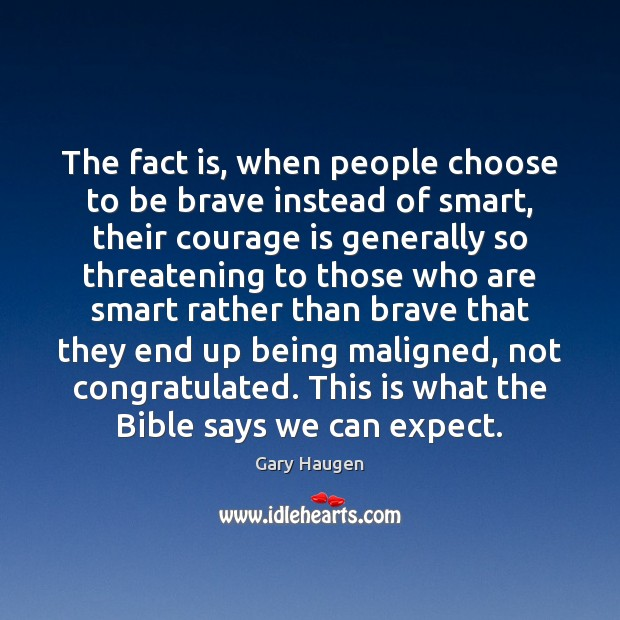 The fact is, when people choose to be brave instead of smart, Image