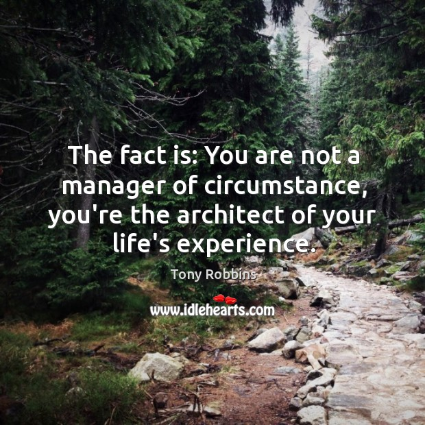 The fact is: You are not a manager of circumstance, you're the Image