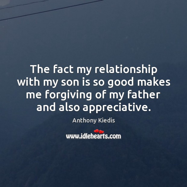 The fact my relationship with my son is so good makes me Son Quotes Image
