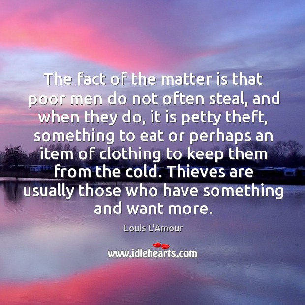 The fact of the matter is that poor men do not often Louis L'Amour Picture Quote