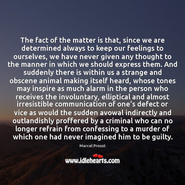 The fact of the matter is that, since we are determined always Guilty Quotes Image