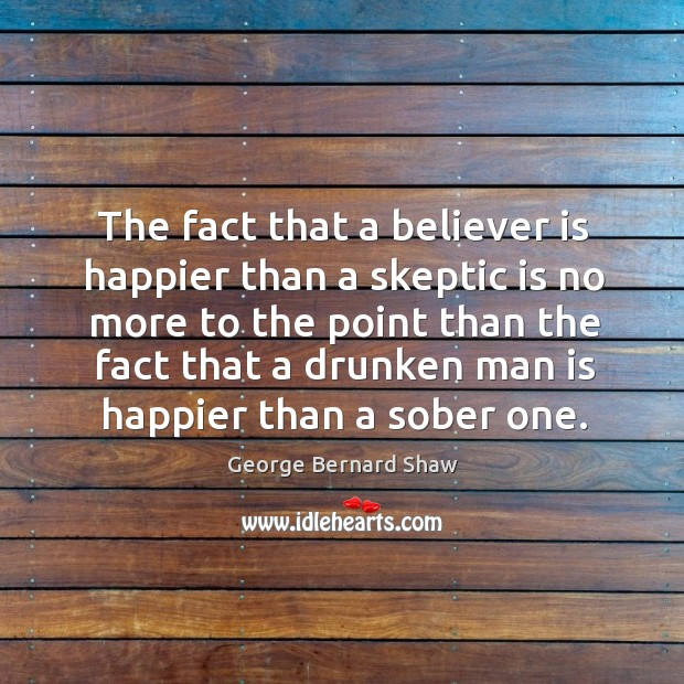Image, The fact that a believer is happier than a skeptic is no more to the point