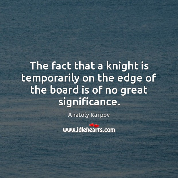 Image, The fact that a knight is temporarily on the edge of the