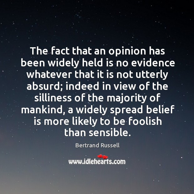 The fact that an opinion has been widely held is no evidence Belief Quotes Image