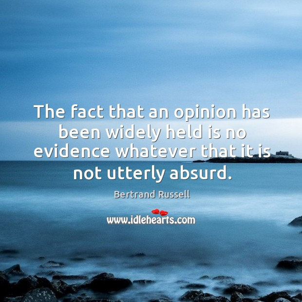 Image, The fact that an opinion has been widely held is no evidence whatever that it is not utterly absurd.