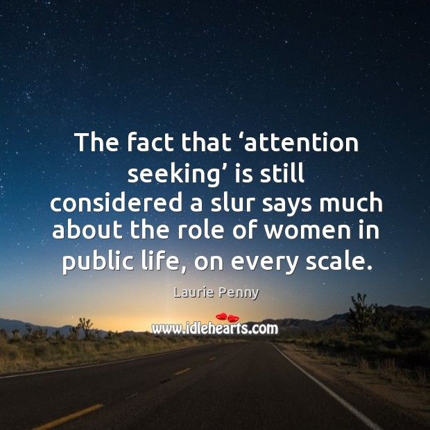 Image, The fact that 'attention seeking' is still considered a slur says much