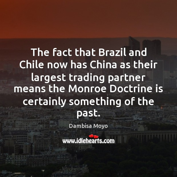 The fact that Brazil and Chile now has China as their largest Image