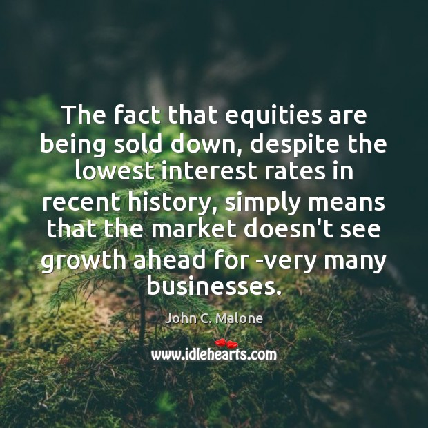 The fact that equities are being sold down, despite the lowest interest Image