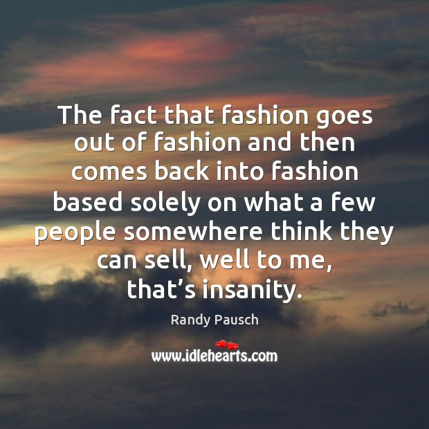 The fact that fashion goes out of fashion and then comes back Image
