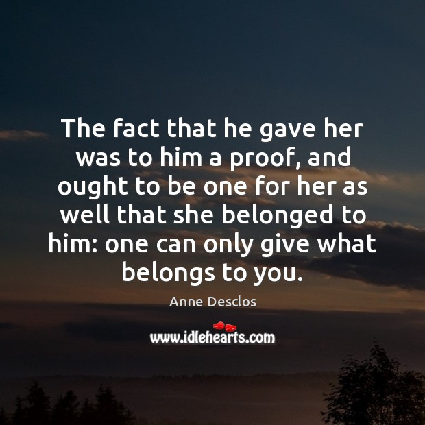 Image, The fact that he gave her was to him a proof, and
