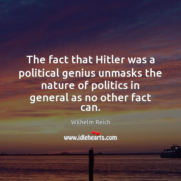 The fact that Hitler was a political genius unmasks the nature of Politics Quotes Image