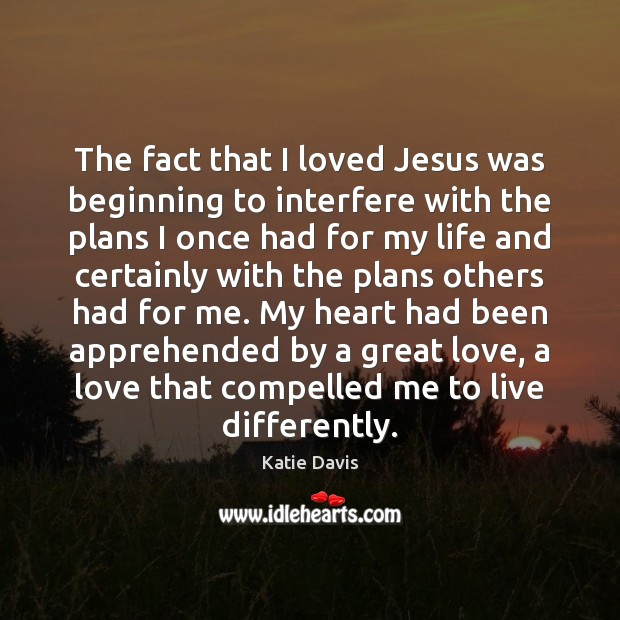 Image, The fact that I loved Jesus was beginning to interfere with the